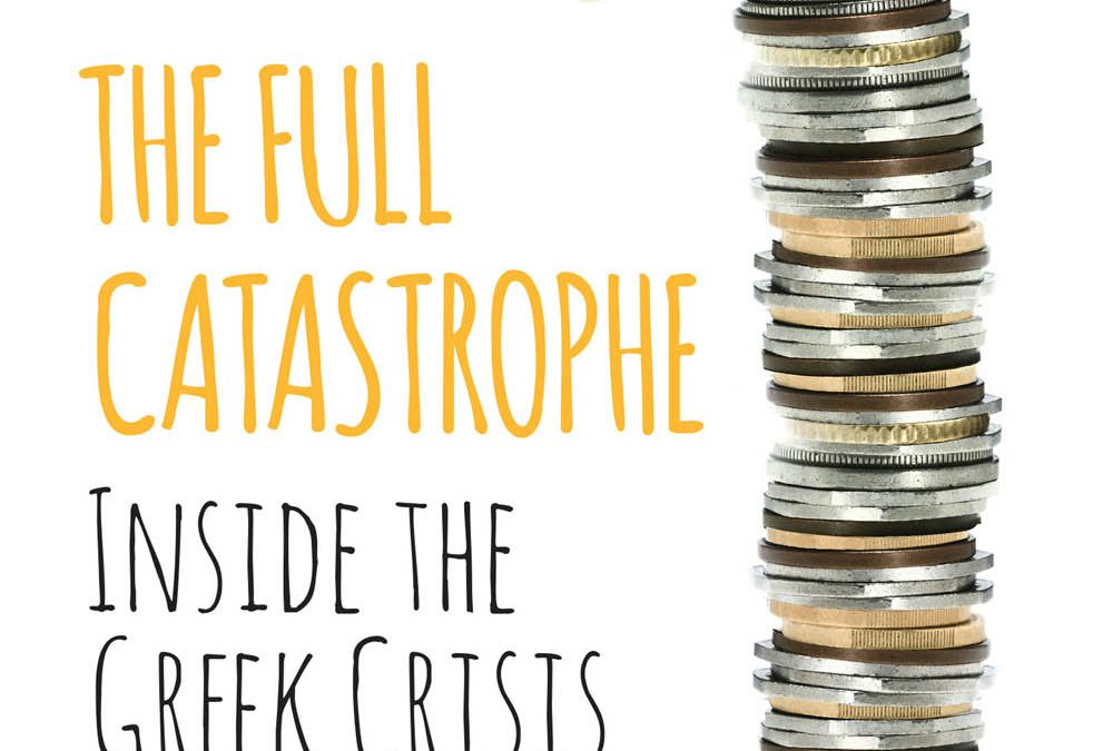 ANGELOS The Full Catastrophe: Inside the Greek Crisis