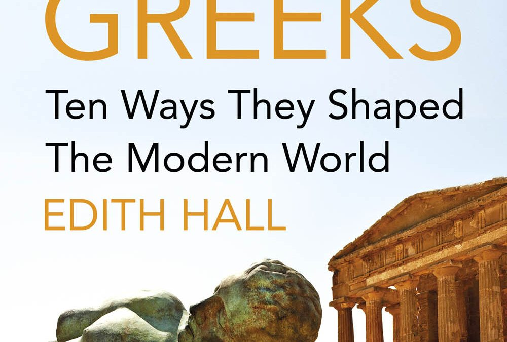 HALL The Ancient Greeks – Ten Ways They Shaped the Modern World