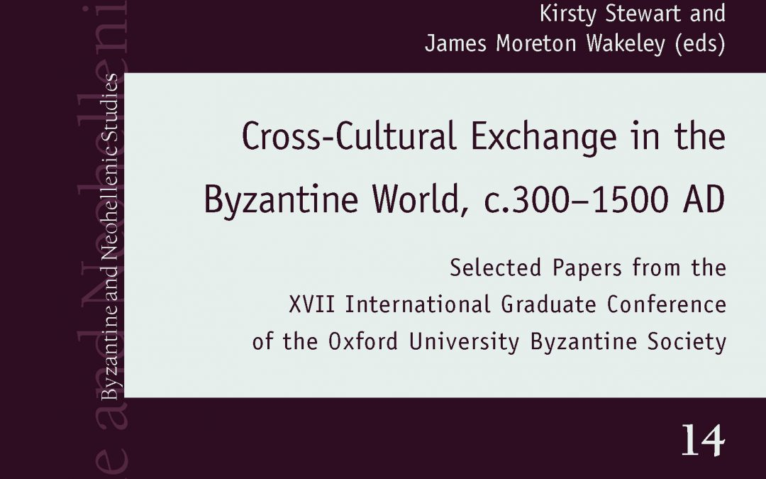 STEWART Cross-Cultural Exchange in the Byzantine World, c.300–1500 AD: Selected Papers from the XVII International Graduate Conference of the Oxford University Byzantine Society