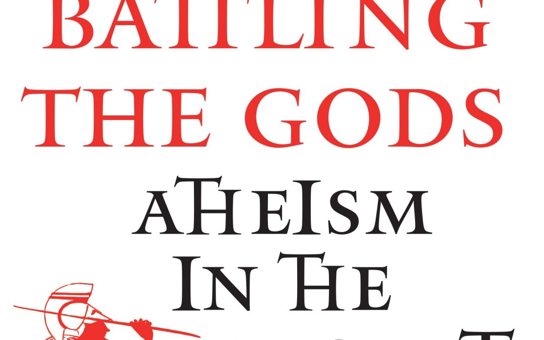 WHITMARSH Battling the Gods: Atheism in the Ancient World